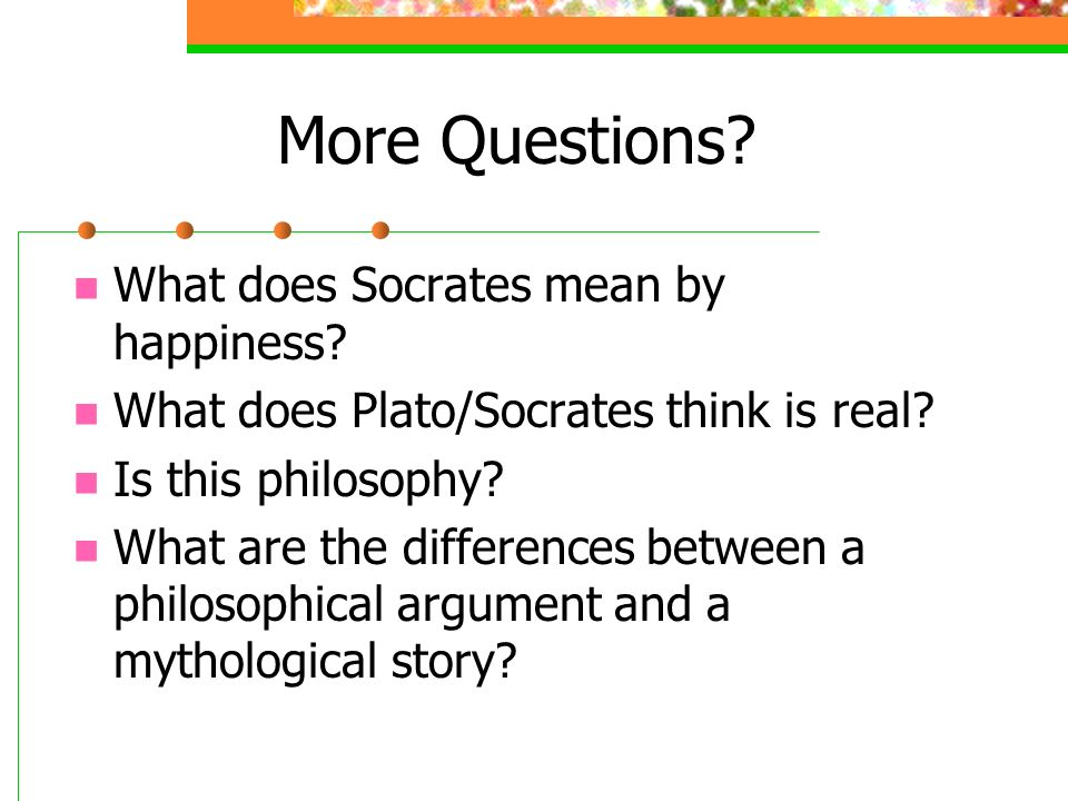 More Questions What does Socrates mean by happiness
