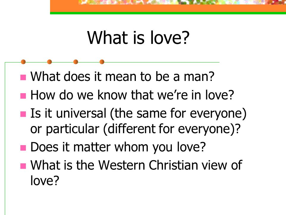 What is love What does it mean to be a man