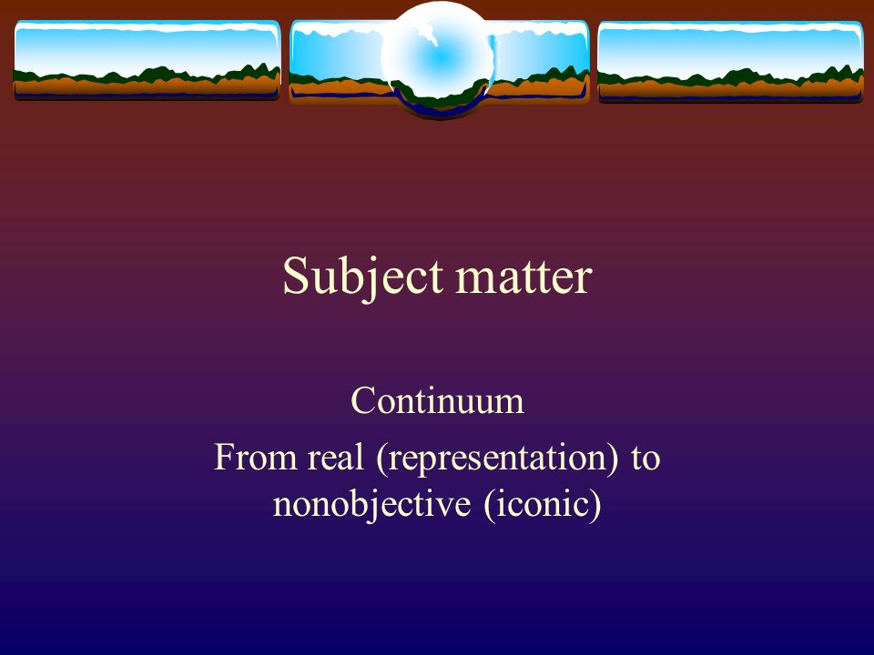 Continuum From real (representation) to nonobjective (iconic)