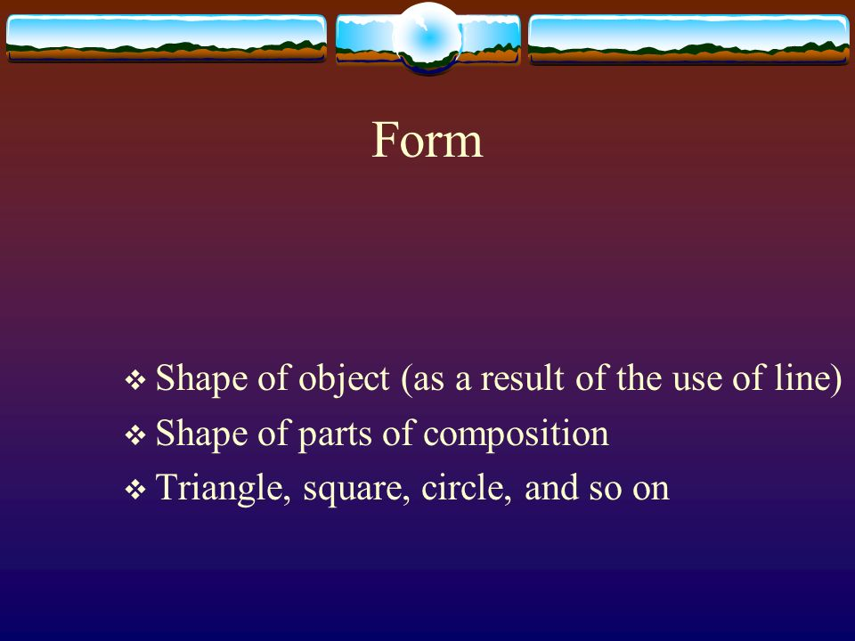 Form Shape of object (as a result of the use of line)