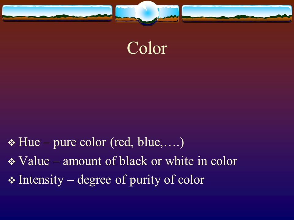 Color Hue – pure color (red, blue,….)
