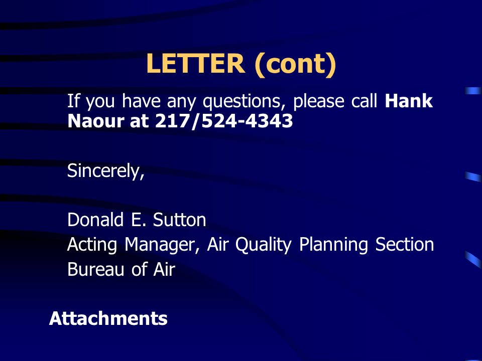 LETTER (cont) If you have any questions, please call Hank Naour at 217/524-4343. Sincerely, Donald E. Sutton.