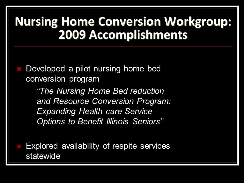 Nursing Home Conversion Workgroup: 2009 Accomplishments