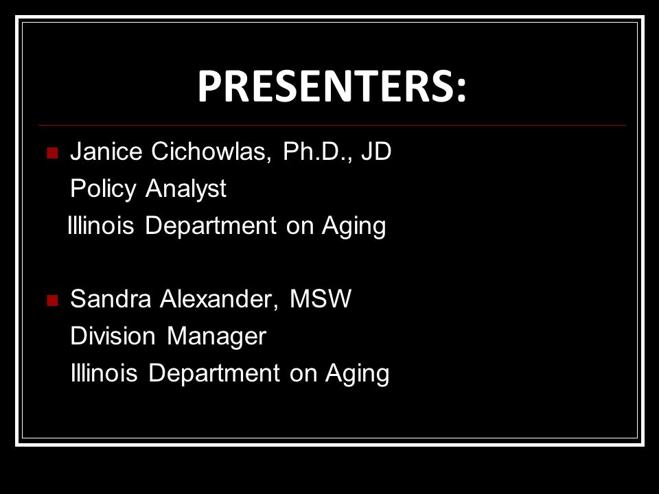 PRESENTERS: Janice Cichowlas, Ph.D., JD Policy Analyst