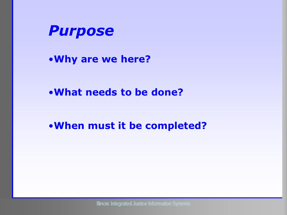 Purpose Why are we here What needs to be done