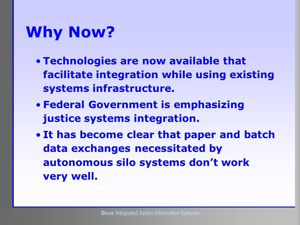 Why Now Technologies are now available that facilitate integration while using existing systems infrastructure.