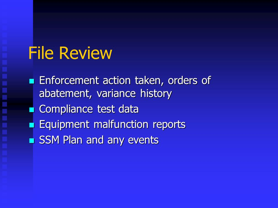 File Review Enforcement action taken, orders of abatement, variance history. Compliance test data.