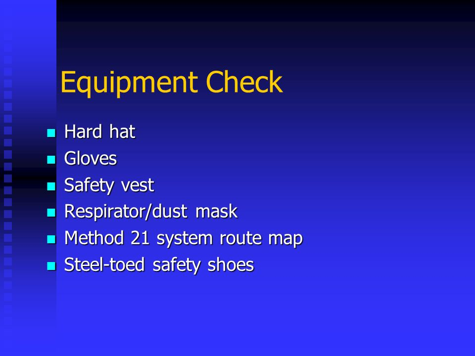 Equipment Check Hard hat Gloves Safety vest Respirator/dust mask
