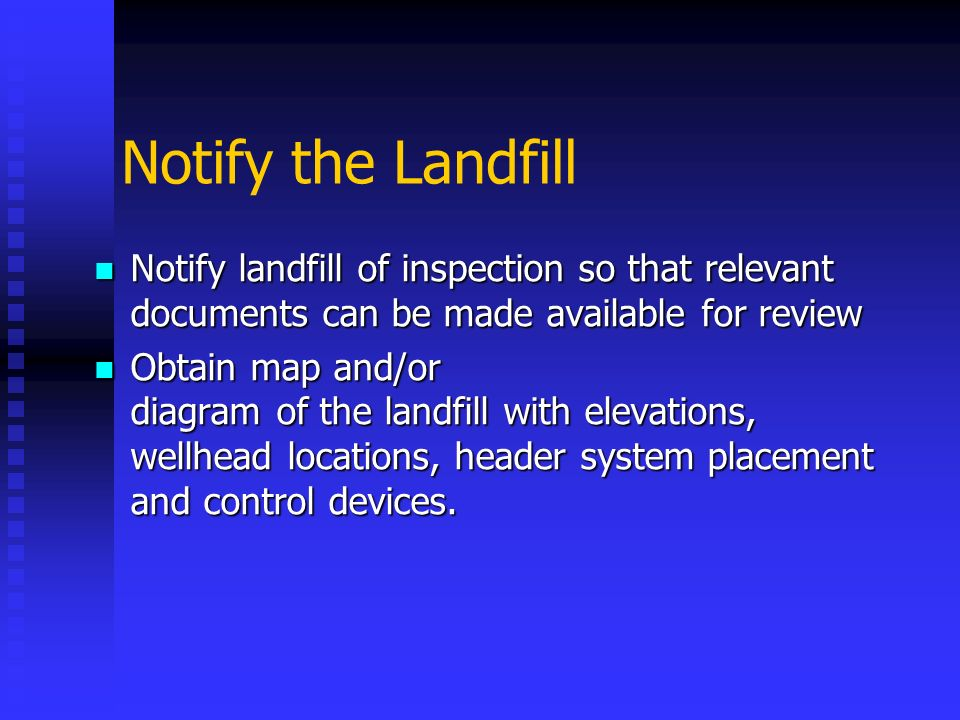 Notify the Landfill Notify landfill of inspection so that relevant documents can be made available for review.