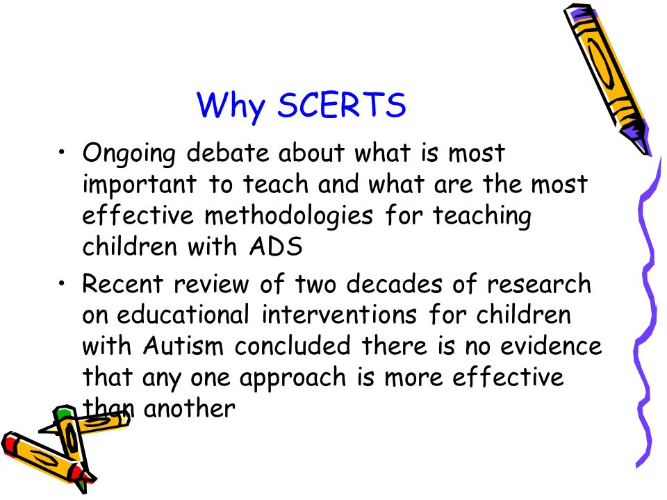 Why SCERTSOngoing debate about what is most important to teach and what are the most effective methodologies for teaching children with ADS.