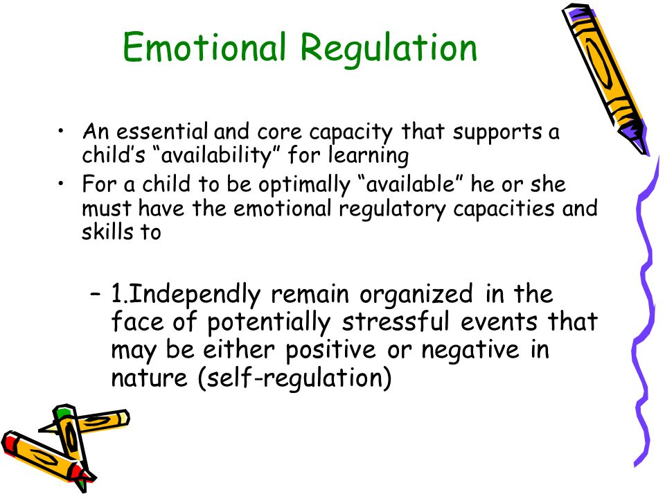 Emotional RegulationAn essential and core capacity that supports a child's availability for learning.