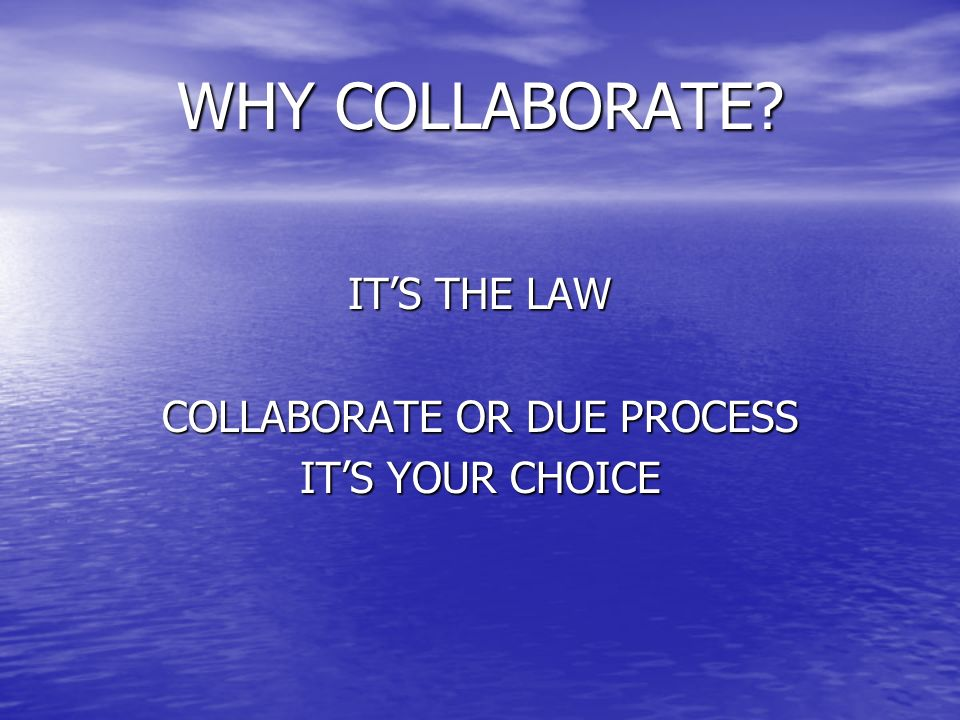 COLLABORATE OR DUE PROCESS