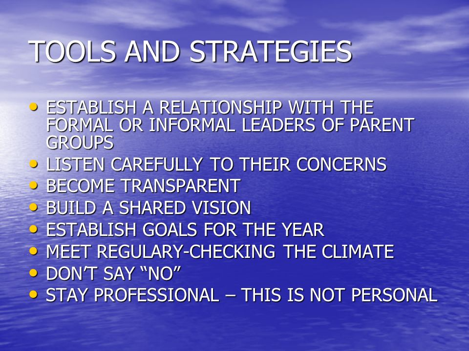 TOOLS AND STRATEGIES ESTABLISH A RELATIONSHIP WITH THE FORMAL OR INFORMAL LEADERS OF PARENT GROUPS.