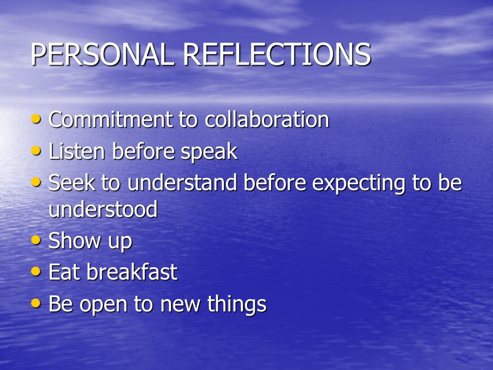 PERSONAL REFLECTIONS Commitment to collaboration Listen before speak