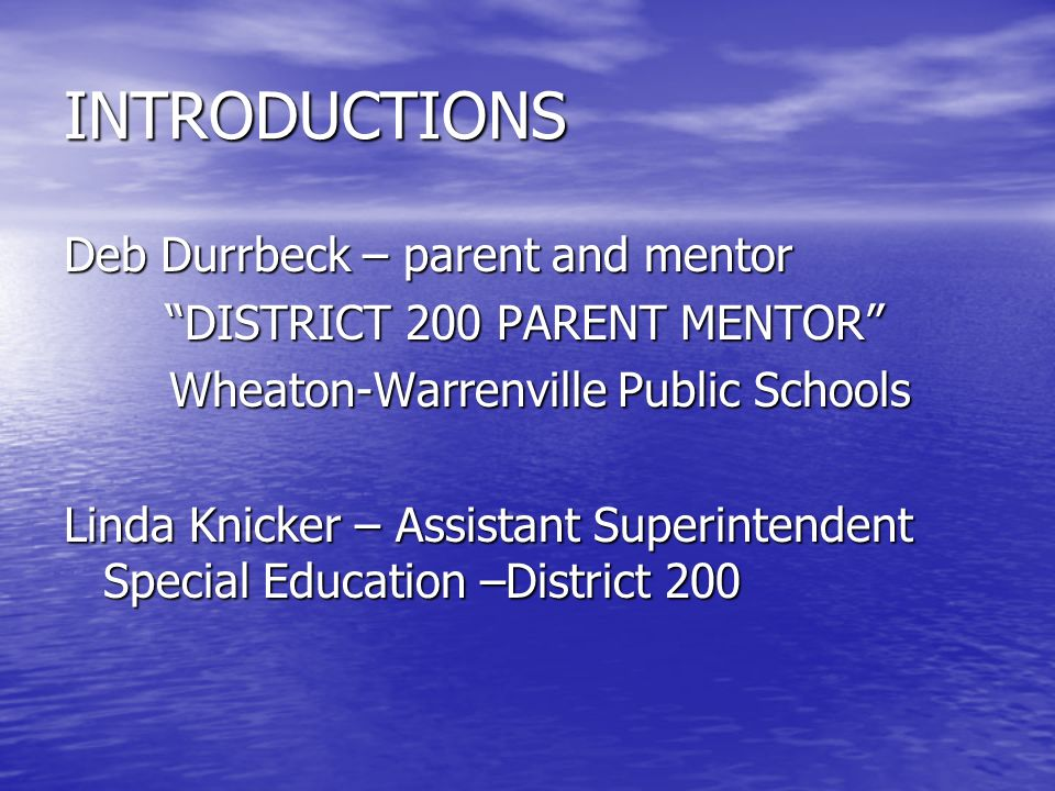 INTRODUCTIONS Deb Durrbeck – parent and mentor