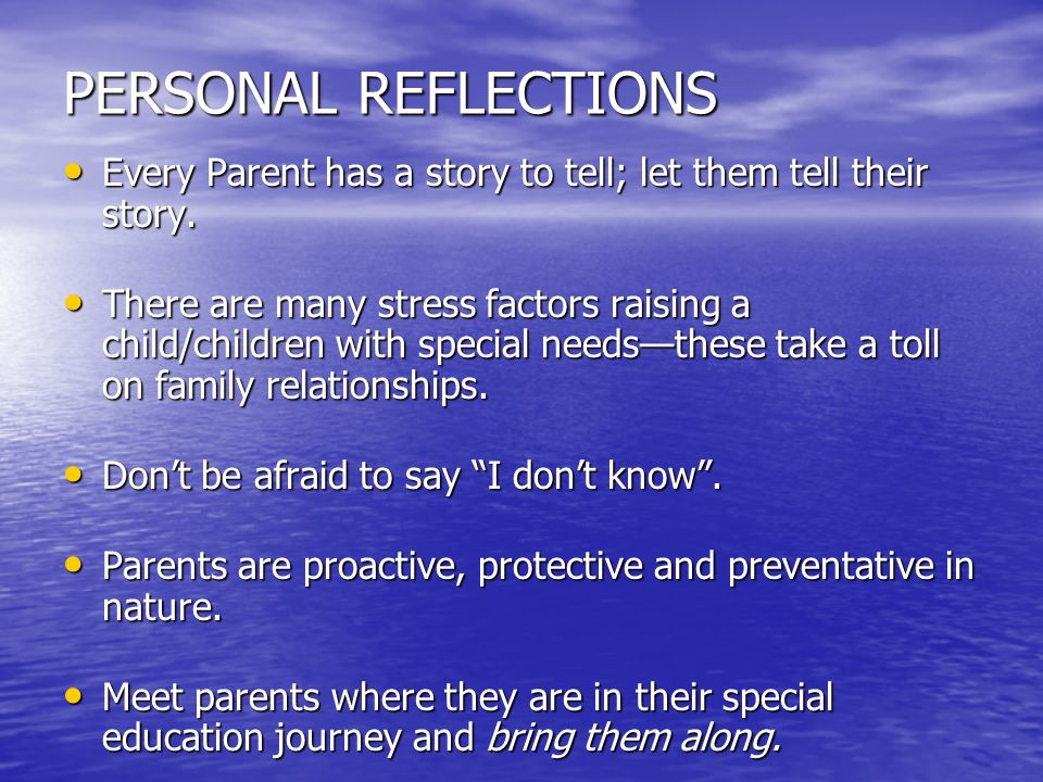 PERSONAL REFLECTIONS Every Parent has a story to tell; let them tell their story.