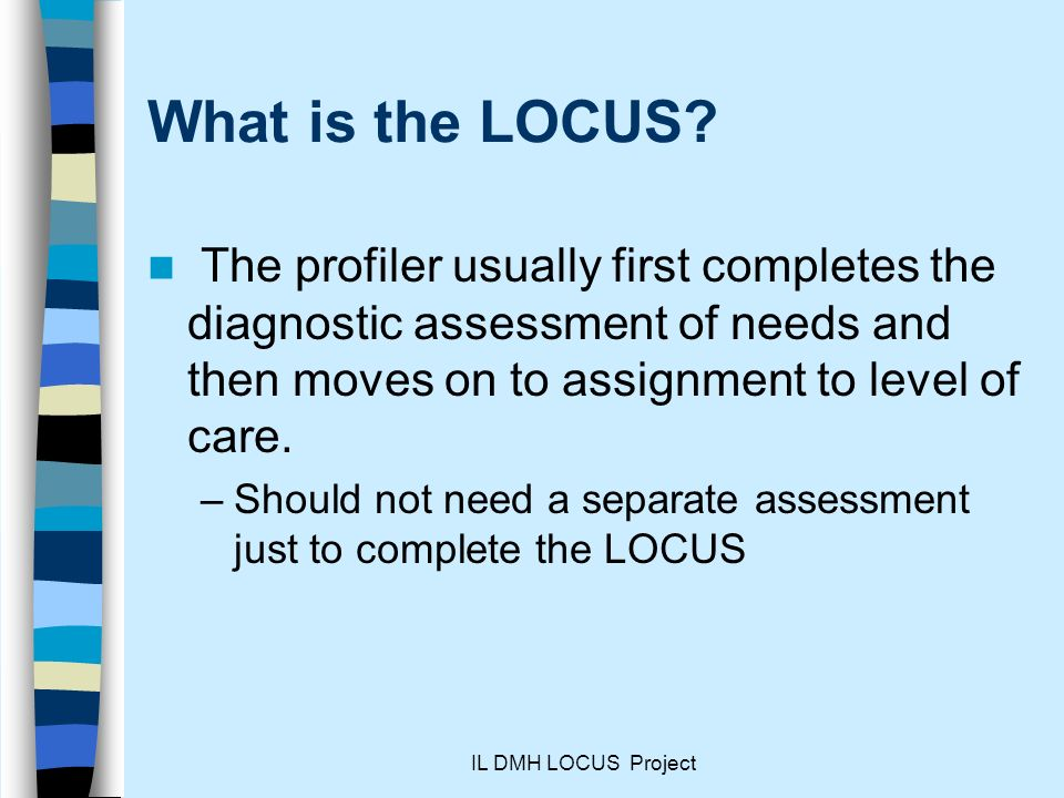 What is the LOCUS The profiler usually first completes the diagnostic assessment of needs and then moves on to assignment to level of care.