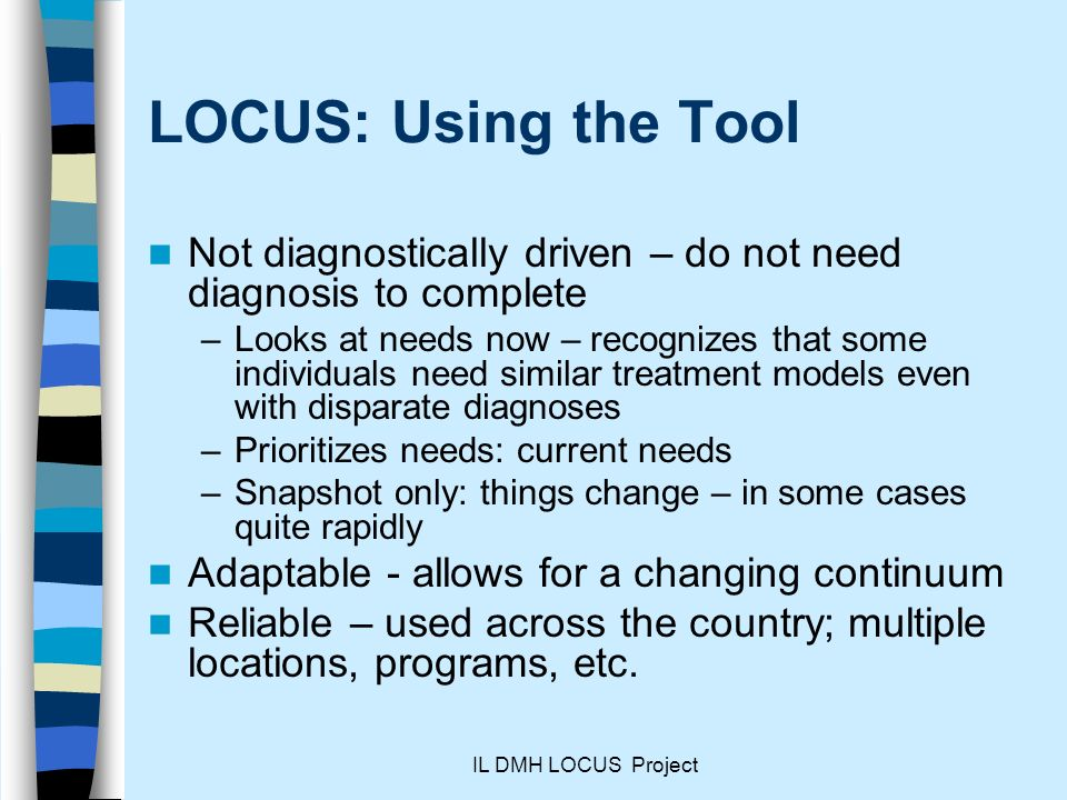 LOCUS: Using the Tool Not diagnostically driven – do not need diagnosis to complete.