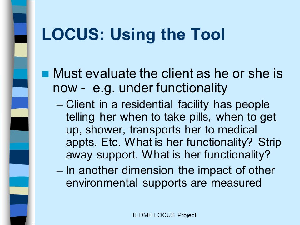 LOCUS: Using the Tool Must evaluate the client as he or she is now - e.g. under functionality.
