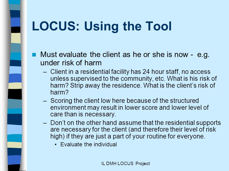 LOCUS: Using the Tool Must evaluate the client as he or she is now - e.g. under risk of harm.