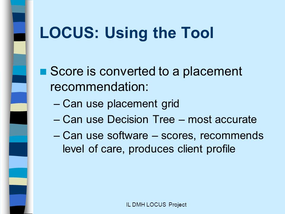 LOCUS: Using the Tool Score is converted to a placement recommendation: Can use placement grid. Can use Decision Tree – most accurate.