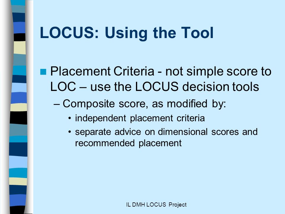 LOCUS: Using the Tool Placement Criteria - not simple score to LOC – use the LOCUS decision tools. Composite score, as modified by: