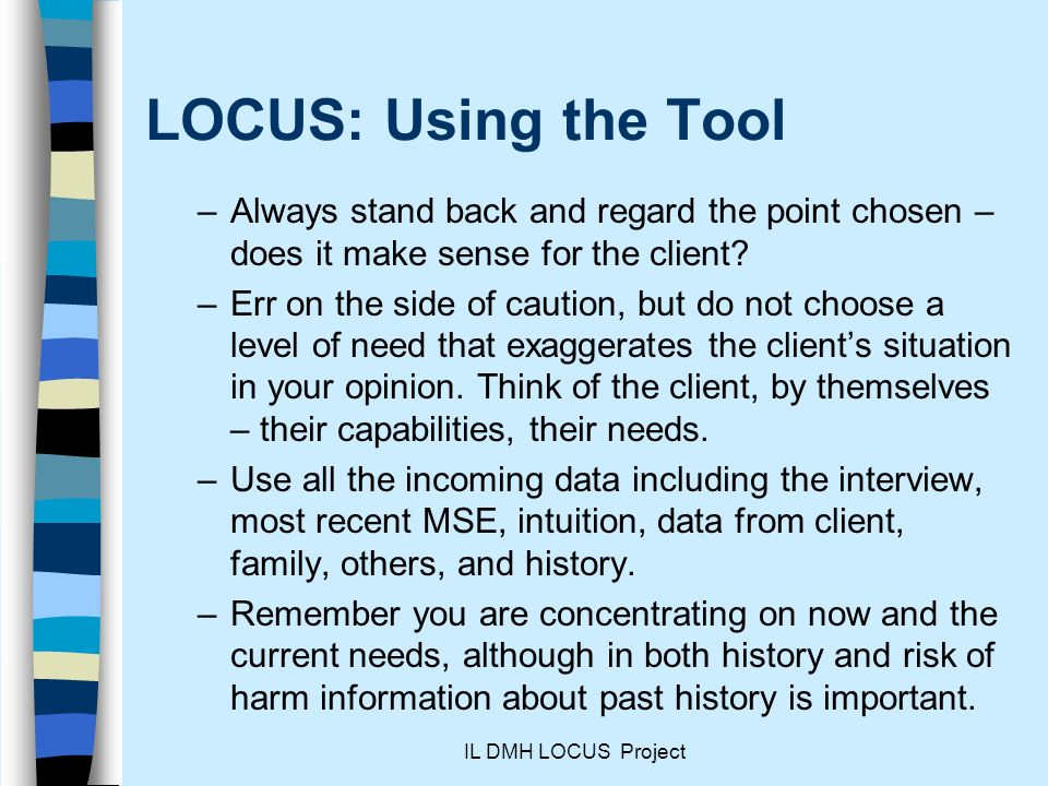 LOCUS: Using the Tool Always stand back and regard the point chosen – does it make sense for the client