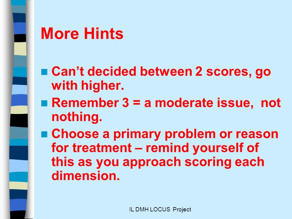 More Hints Can't decided between 2 scores, go with higher.