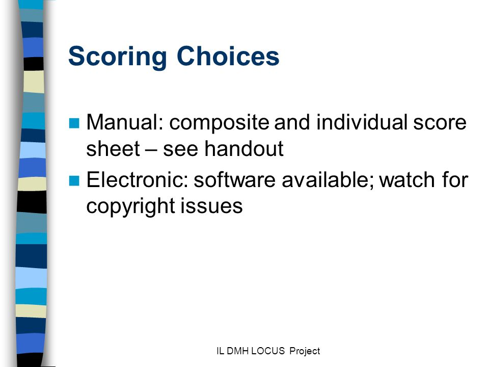 Scoring Choices Manual: composite and individual score sheet – see handout. Electronic: software available; watch for copyright issues.