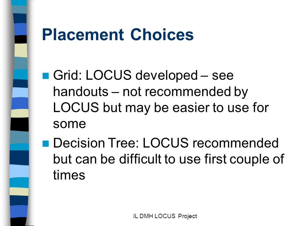 Placement Choices Grid: LOCUS developed – see handouts – not recommended by LOCUS but may be easier to use for some.