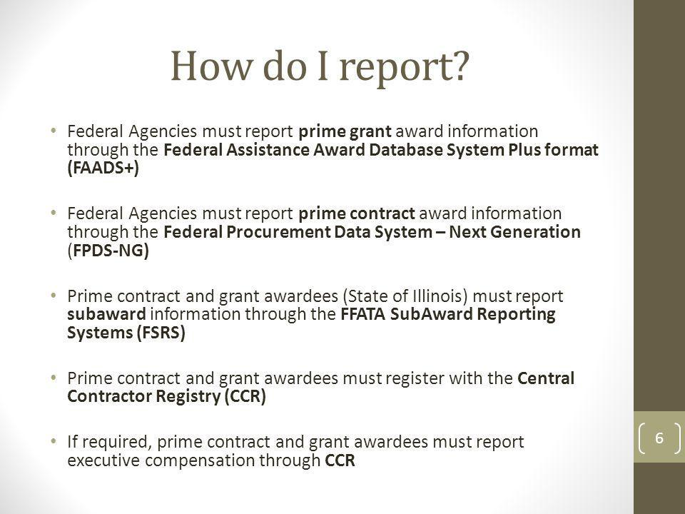 How do I report Federal Agencies must report prime grant award information through the Federal Assistance Award Database System Plus format (FAADS+)