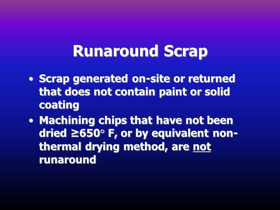 Runaround Scrap Scrap generated on-site or returned that does not contain paint or solid coating.