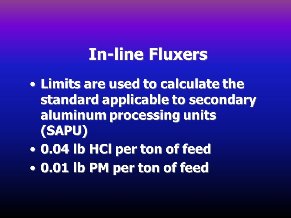 In-line Fluxers Limits are used to calculate the standard applicable to secondary aluminum processing units (SAPU)