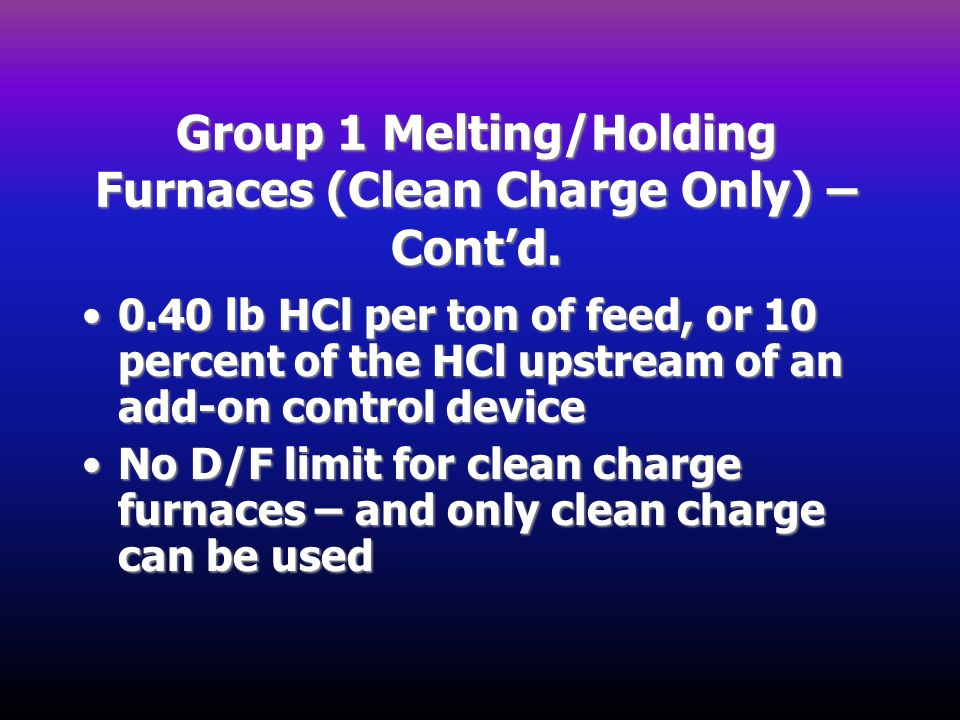 Group 1 Melting/Holding Furnaces (Clean Charge Only) – Cont'd.