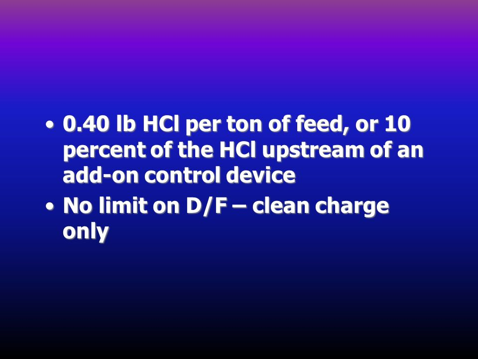 0.40 lb HCl per ton of feed, or 10 percent of the HCl upstream of an add-on control device