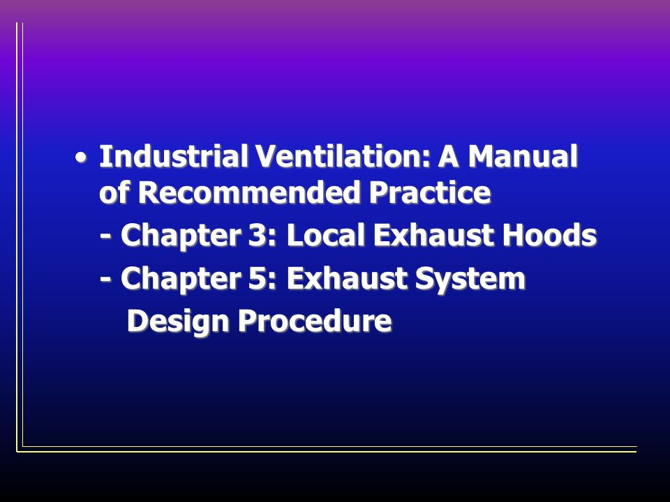 Industrial Ventilation: A Manual of Recommended Practice