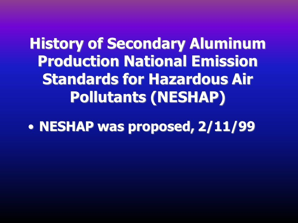 History of Secondary Aluminum Production National Emission Standards for Hazardous Air Pollutants (NESHAP)