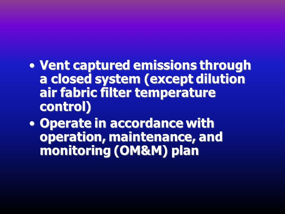 Vent captured emissions through a closed system (except dilution air fabric filter temperature control)