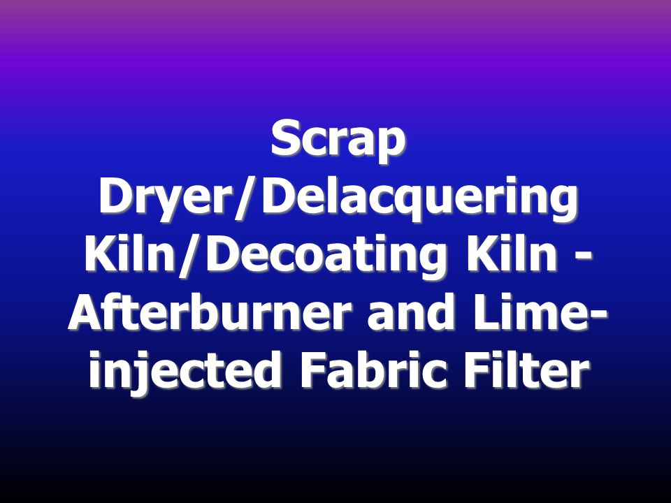 Scrap Dryer/Delacquering Kiln/Decoating Kiln - Afterburner and Lime-injected Fabric Filter