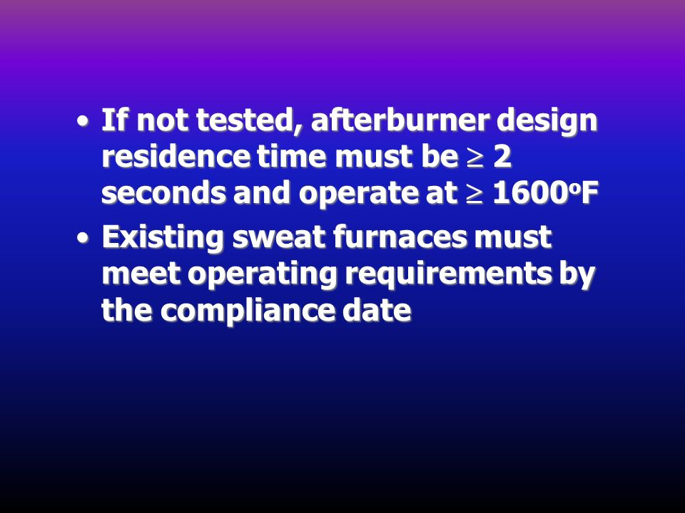 If not tested, afterburner design residence time must be  2 seconds and operate at  1600oF