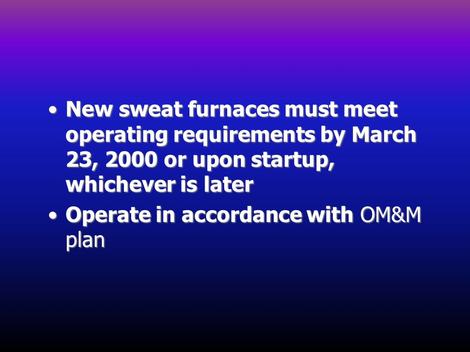 New sweat furnaces must meet operating requirements by March 23, 2000 or upon startup, whichever is later