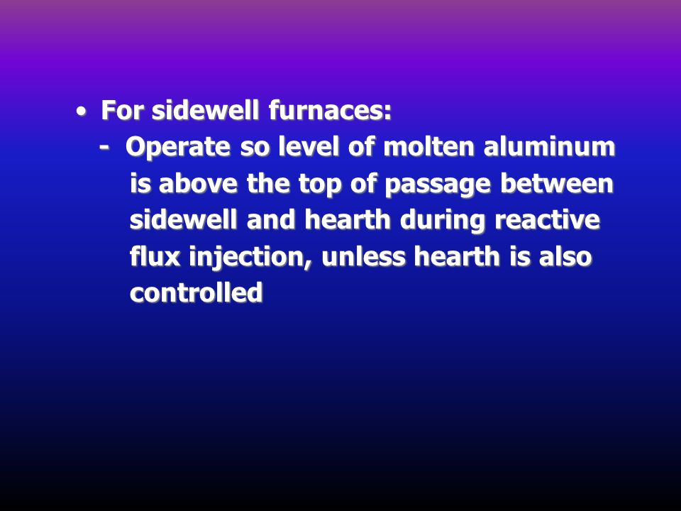 For sidewell furnaces: