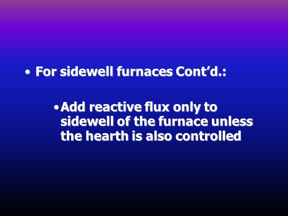 For sidewell furnaces Cont'd.: