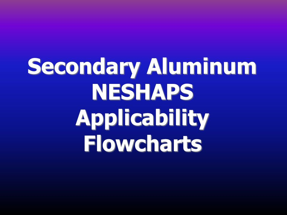 Secondary Aluminum NESHAPS Applicability Flowcharts