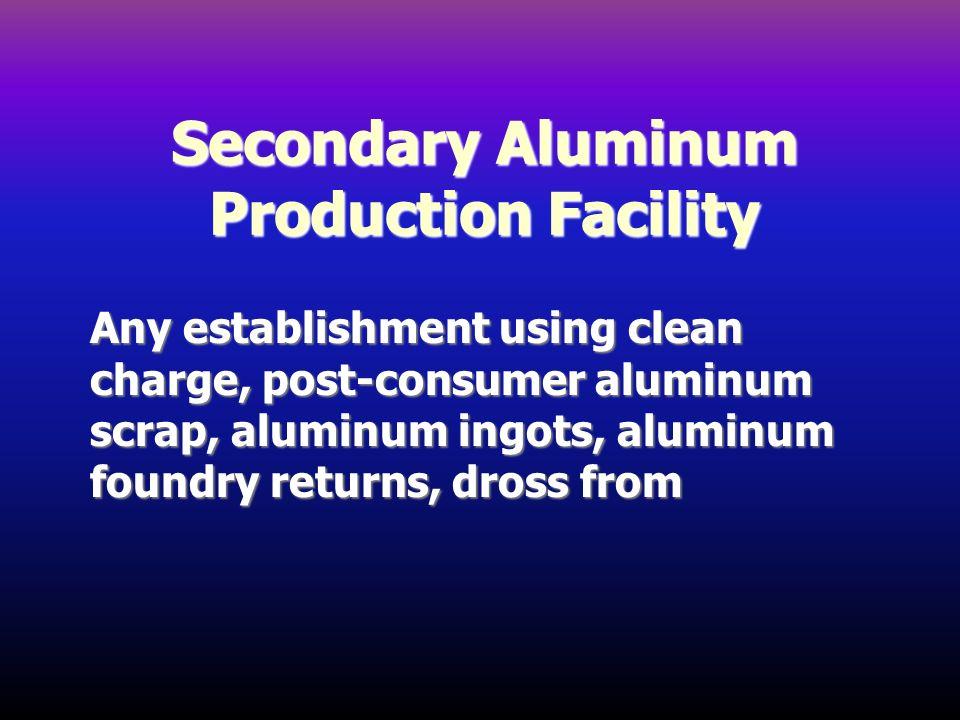 Secondary Aluminum Production Facility
