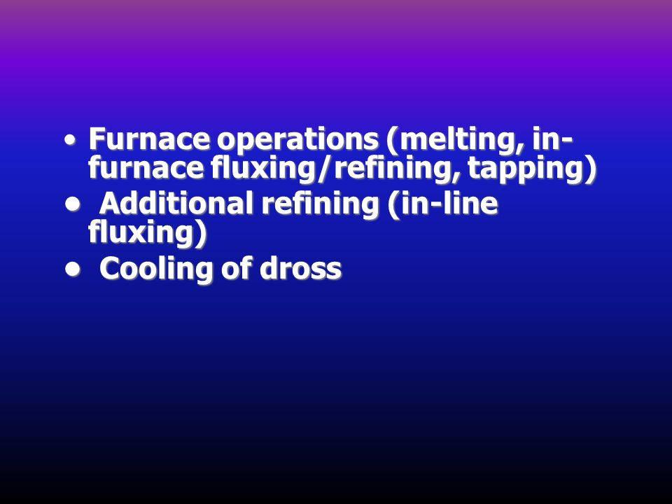 Furnace operations (melting, in-furnace fluxing/refining, tapping)