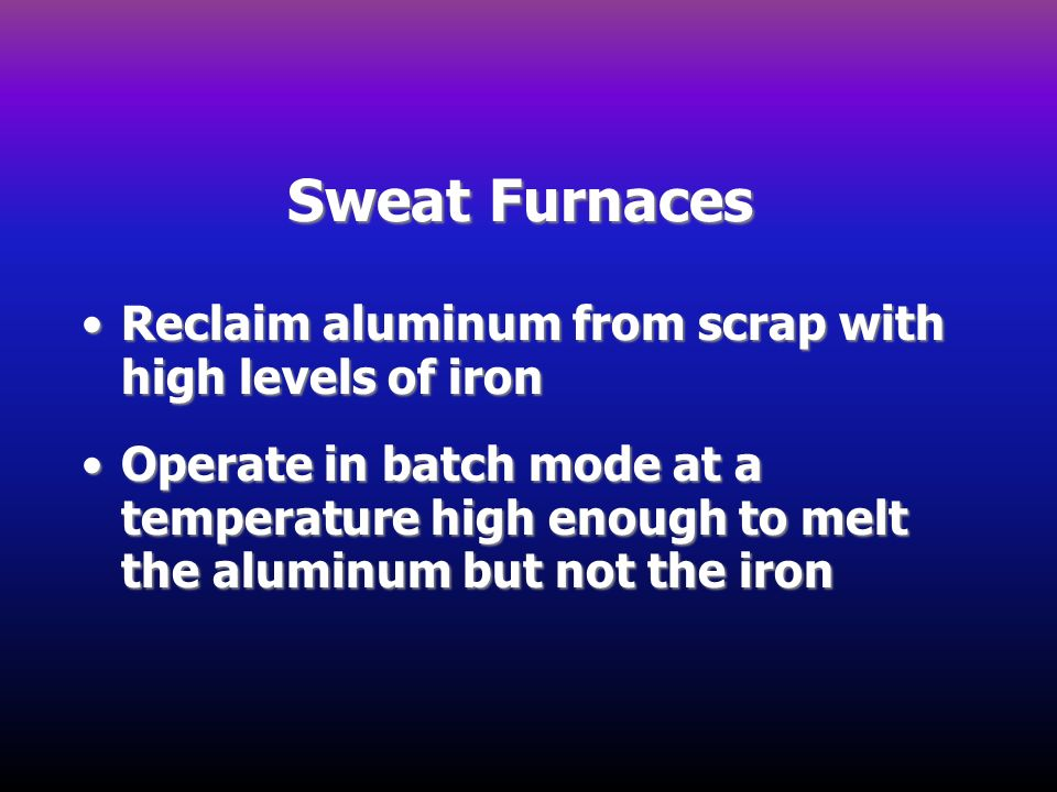Sweat Furnaces Reclaim aluminum from scrap with high levels of iron
