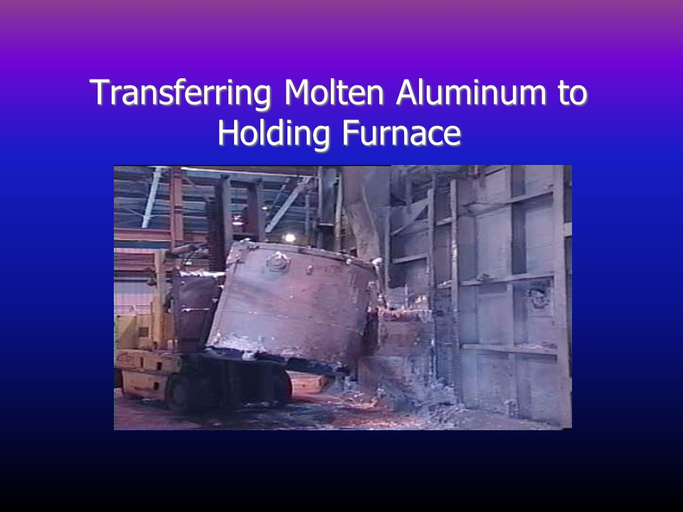Transferring Molten Aluminum to Holding Furnace