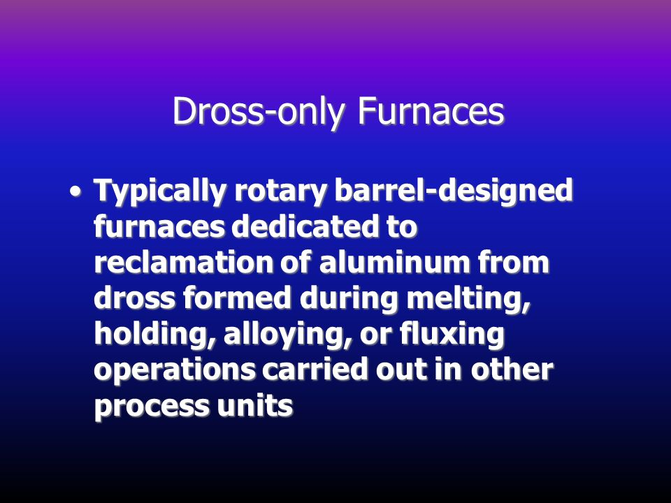 Dross-only Furnaces