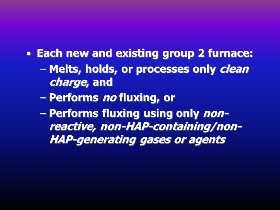 Each new and existing group 2 furnace: